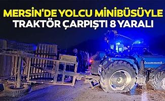 Mersin'de yolcu minibüsüyle traktör çarpıştı 8 yaralı