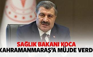 Sağlık Bakanı Koca Kahramanmaraş'a müjde verdi
