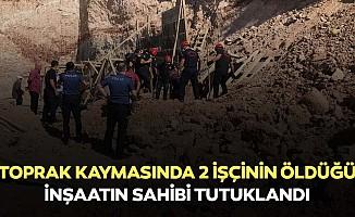 Toprak kaymasında 2 işçinin öldüğü inşaatın sahibi tutuklandı