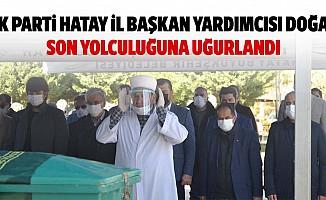 Ak Parti Hatay il başkan yardımcısı Doğan, son yolculuğuna uğurlandı