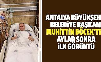 Antalya Büyükşehir Belediye Başkanı Muhittin Böcek'ten Aylar Sonra İlk Görüntü