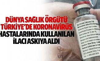 Dünya Sağlık Örgütü, Türkiye'de Koronavirüs Hastalarında Kullanılan İlacı Askıya Aldı
