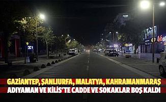 Gaziantep, Şanlıurfa, Malatya, Kahramanmaraş, Adıyaman Ve Kilis'te Cadde Ve Sokaklar Boş Kaldı