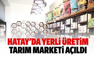 Hatay'da yerli üretim tarım marketi açıldı