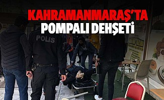 Kahramanmaraş'ta pompalı dehşeti