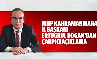MHP Kahramanmaraş il başkanı Ertuğrul Doğan'dan çarpıcı açıklama