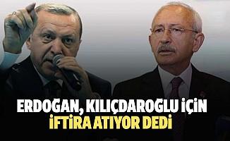 Erdoğan, Kılıçdaroğlu için iftira atıyor dedi
