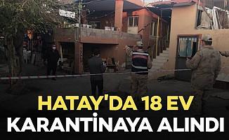 Hatay'da 18 ev karantinaya alındı