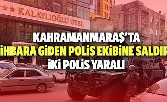 Kahramanmaraş'ta ihbara giden polis ekibine silahla ateş edildi: 2 polis yaralı