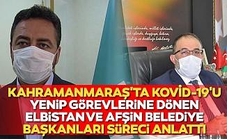 Kahramanmaraş'ta kovid-19'u yenip görevlerine dönen Elbistan ve Afşin belediye başkanları süreci anlattı
