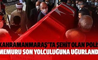 Kahramanmaraş'ta şehit olan polis memuru son yolculuğuna uğurlandı