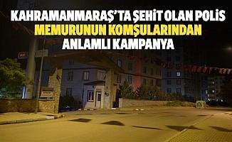 Kahramanmaraş'ta şehit olan polis memurunun komşularından anlamlı kampanya