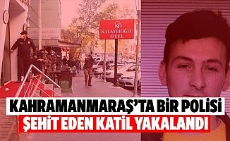 Kahramanmaraş'ta bir polisi şehit eden katil yakalandı, O anlar kamerada