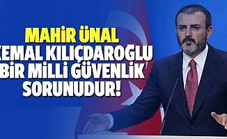 Mahir Ünal, Kemal Kılıçdaroğlu bir milli güvenlik sorunudur