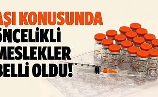 Aşı konusunda öncelikli meslekler belli oldu!