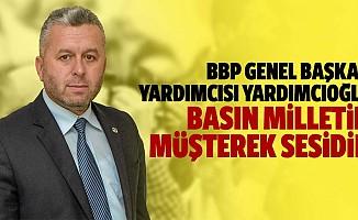 Bbp Genel Başkan Yardımcısı Yardımcıoğlu, Basın Milletin Müşterek Sesidir
