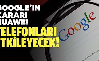 Google'dan Huawei telefonları etkileyecek değişiklik!