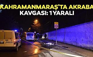 Kahramanmaraş'ta akraba kavgası: 1 yaralı
