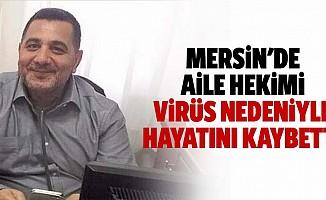 Mersin'de aile hekimi virüs nedeniyle hayatını kaybetti