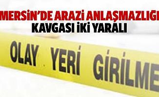 Mersin'de arazi anlaşmazlığı kavgası: 2 yaralı