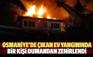 Osmaniye'de çıkan ev yangınında bir kişi dumandan zehirlendi