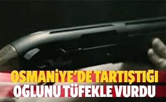 Osmaniye'de tartıştığı oğlunu tüfekle vurdu