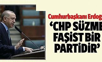 Başkan Erdoğan, 'CHPsüzme faşist bir partidir'