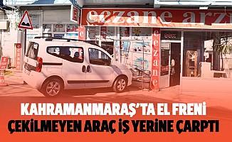 Kahramanmaraş'ta el freni çekilmeyen araç iş yerine çarptı