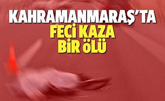 Kahramanmaraş'ta kaza, bir ölü