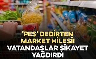 'Pes' dedirten market hilesi! Vatandaşlar şikayet yağdırdı