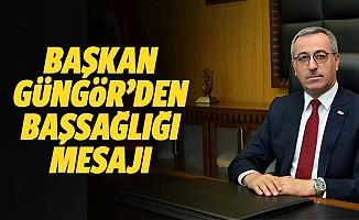 Başkan Güngör'den Başsağlığı Mesajı