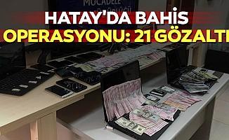 Hatay'da bahis operasyonu: 21 gözaltı