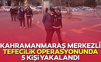 Kahramanmaraş merkezli tefecilik operasyonunda 5 kişi yakalandı