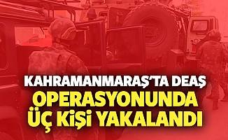Kahramanmaraş'ta DEAŞ operasyonunda 3 kişi yakalandı