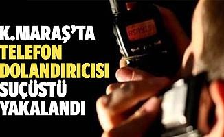 Kahramanmaraş'ta telefon dolandırıcısı suçüstü yakalandı