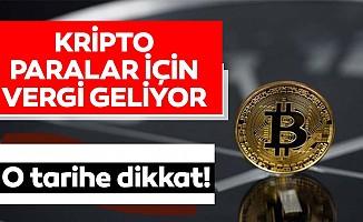 Kripto paralar için vergi geliyor: O tarihe dikkat!