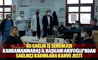 Öz-Sağlık İş Sendikası Kahramanmaraş İl Başkanı Arifoğlu'ndan Sağlıkçı Kadınlara Kahve Jesti