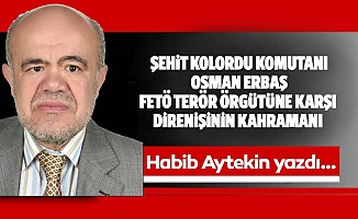 Şehit Kolordu Komutanı Osman Erbaş Fetö Terör Örgütüne Karşı Direnişinin Kahramanı