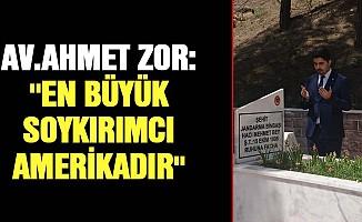 Ahmet Zor: ''En büyük soykırımcı Amerikadır''