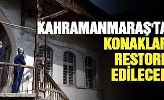 Kahramanmaraş'ta Konaklar Restore Edilecek