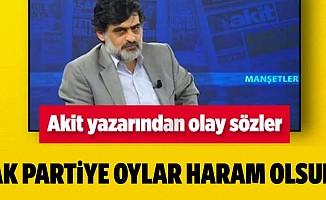 Akit yazarı Ali Karahasanoğlu'ndan olay yazı: AK Parti'ye oylar, haram olsun