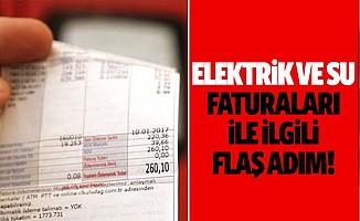 Elektrik ve su faturaları ile ilgili flaş adım!
