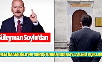 Süleyman Soylu'dan Ekrem İmamoğlu'na Soruşturma İddiasıyla İlgili Açıklama