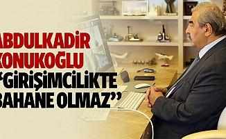 """Abdulkadir Konukoğlu: """"Girişimcilikte bahane olmaz"""""""