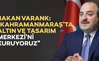 """Bakan Varank: """"Kahramanmaraş'ta altın ve tasarım merkezi'ni kuruyoruz"""""""