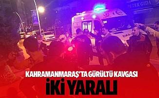 Kahramanmaraş'ta gürültü kavgası 2 yaralı