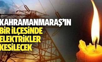 Kahramanmaraş'ın bir ilçesinde elektrikler kesilecek