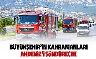 Büyükşehir'in kahramanları Akdeniz'i söndürecek