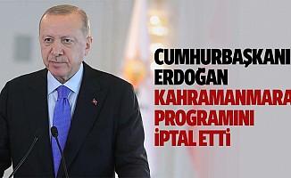 Cumhurbaşkanı Erdoğan Kahramanmaraş Programını İptal Etti