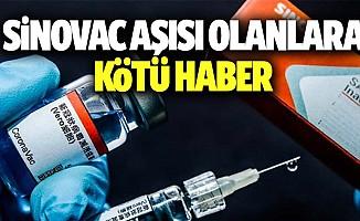 Sinovac aşısı olanlara kötü haber
